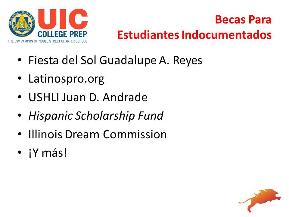Becas Para Estudiantes Indocumentados Fiesta del Sol Guadalupe A. Reyes Latinospro.org USHLI Juan D. Andrade Hispanic Scholarship Fund Illinois Dream