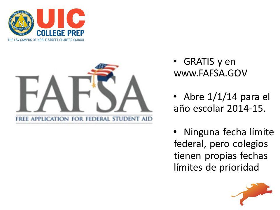 GRATIS y en www.FAFSA.GOV Abre 1/1/14 para el año escolar 2014-15. Ninguna fecha límite federal, pero colegios tienen propias fechas límites de priori