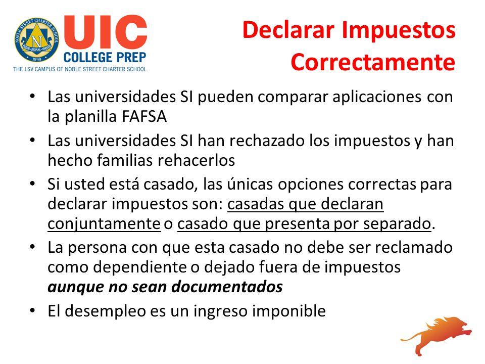 Declarar Impuestos Correctamente Las universidades SI pueden comparar aplicaciones con la planilla FAFSA Las universidades SI han rechazado los impues