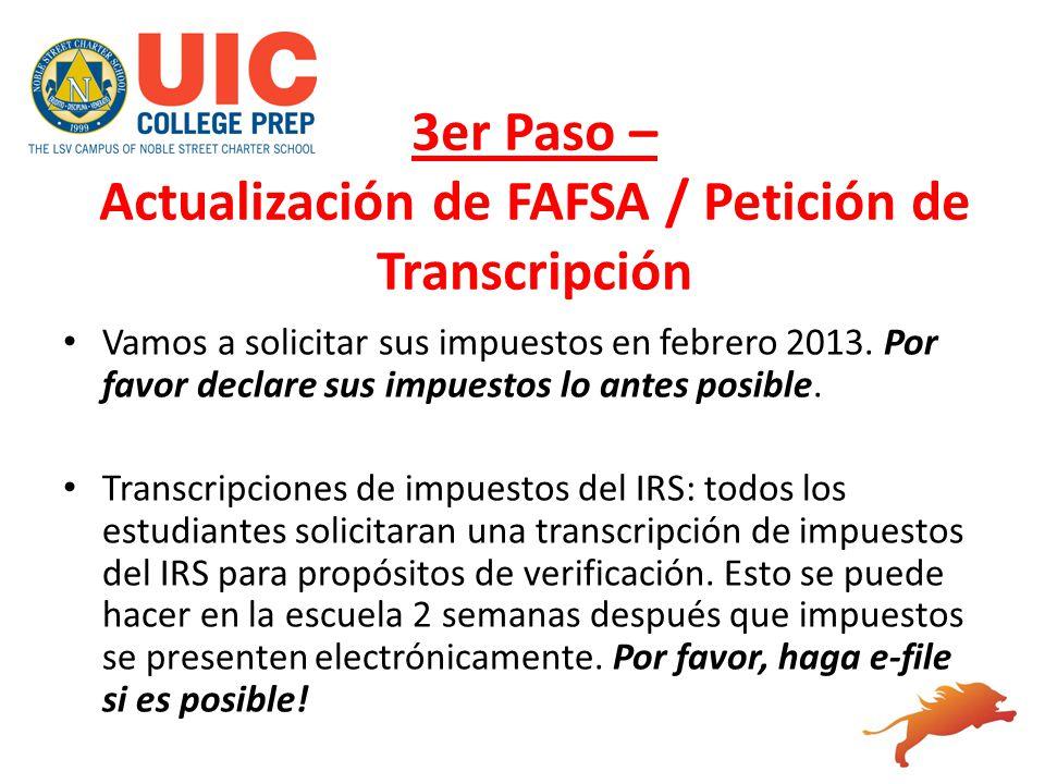 3er Paso – Actualización de FAFSA / Petición de Transcripción Vamos a solicitar sus impuestos en febrero 2013. Por favor declare sus impuestos lo ante