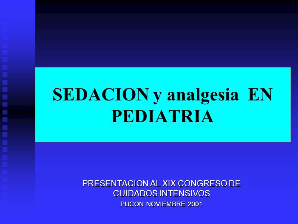 SEDACION y analgesia EN PEDIATRIA PRESENTACION AL XIX CONGRESO DE CUIDADOS INTENSIVOS PUCON NOVIEMBRE 2001