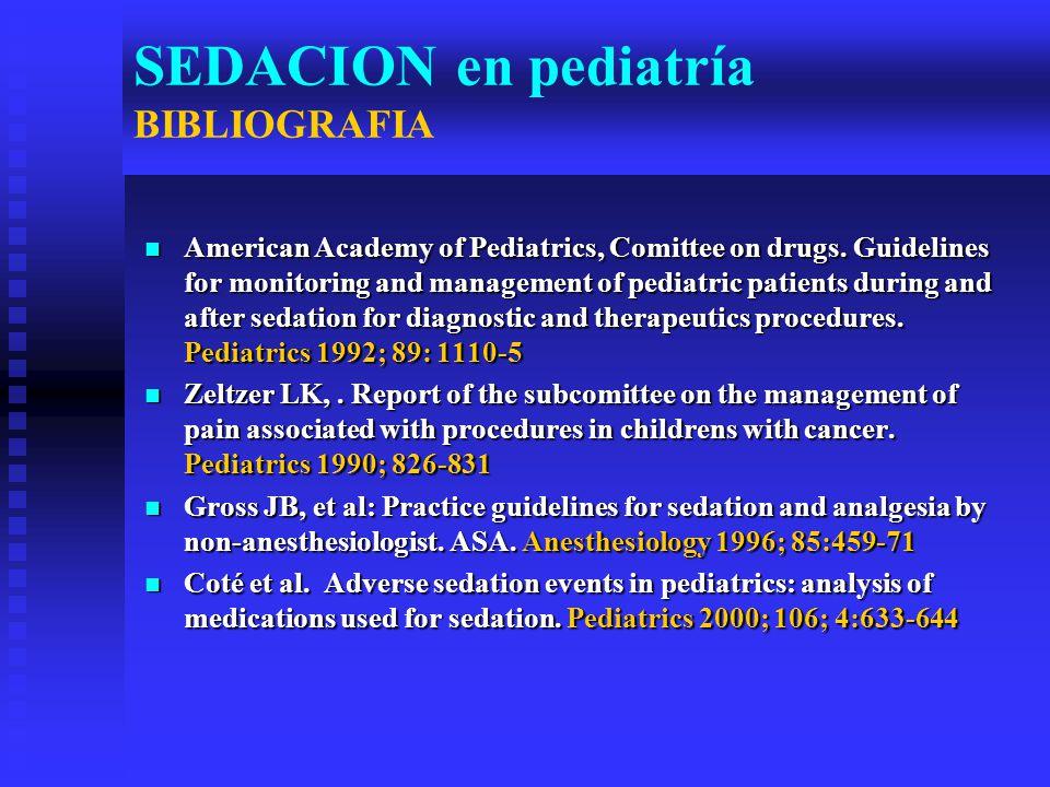 SEDACION en pediatría BIBLIOGRAFIA American Academy of Pediatrics, Comittee on drugs.
