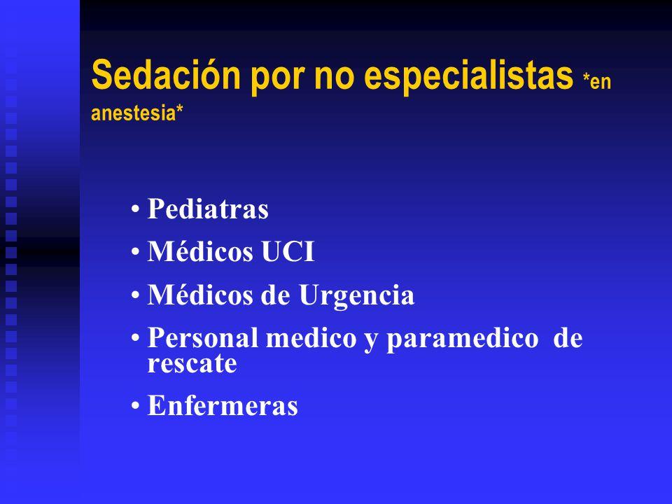 Sedación por no especialistas *en anestesia* Pediatras Médicos UCI Médicos de Urgencia Personal medico y paramedico de rescate Enfermeras