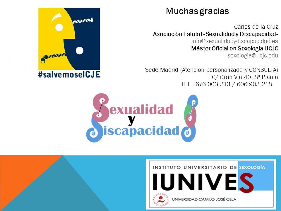 Muchas gracias Carlos de la Cruz Asociación Estatal «Sexualidad y Discapacidad» info@sexualidadydiscapacidad.es Máster Oficial en Sexología UCJC sexol