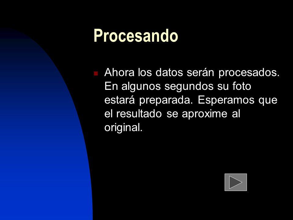 Procesando Ahora los datos serán procesados. En algunos segundos su foto estará preparada.