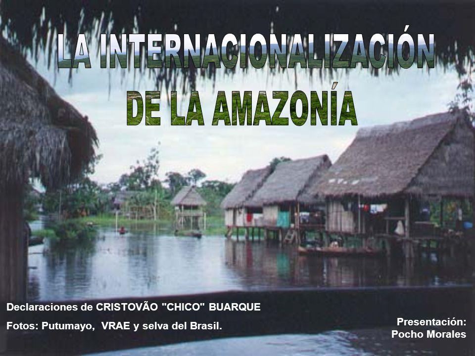 Declaraciones de CRISTOVÃO CHICO BUARQUE Fotos: Putumayo, VRAE y selva del Brasil.