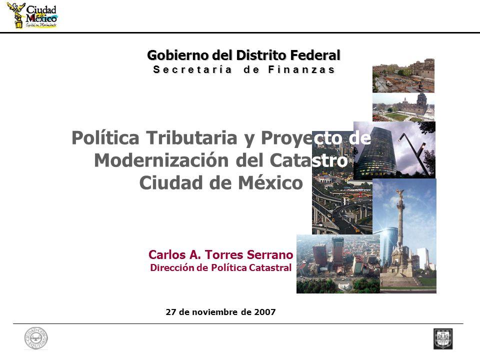 1 Gobierno del Distrito Federal S e c r e t a r í a d e F i n a n z a s Política Tributaria y Proyecto de Modernización del Catastro Ciudad de México