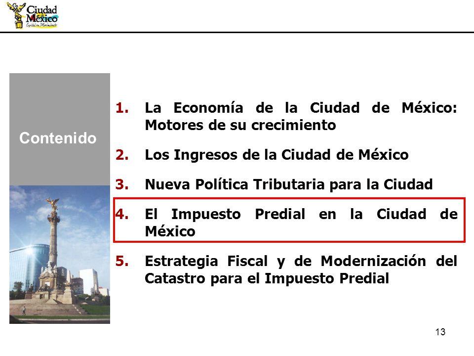 13 1.La Economía de la Ciudad de México: Motores de su crecimiento 2.Los Ingresos de la Ciudad de México 3.Nueva Política Tributaria para la Ciudad 4.