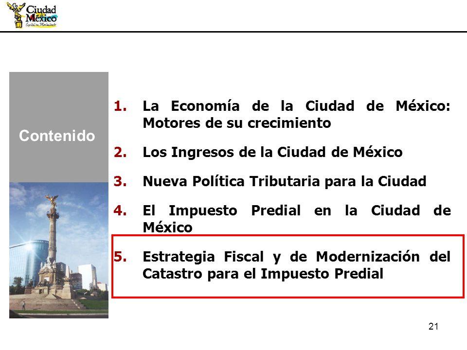 21 1.La Economía de la Ciudad de México: Motores de su crecimiento 2.Los Ingresos de la Ciudad de México 3.Nueva Política Tributaria para la Ciudad 4.