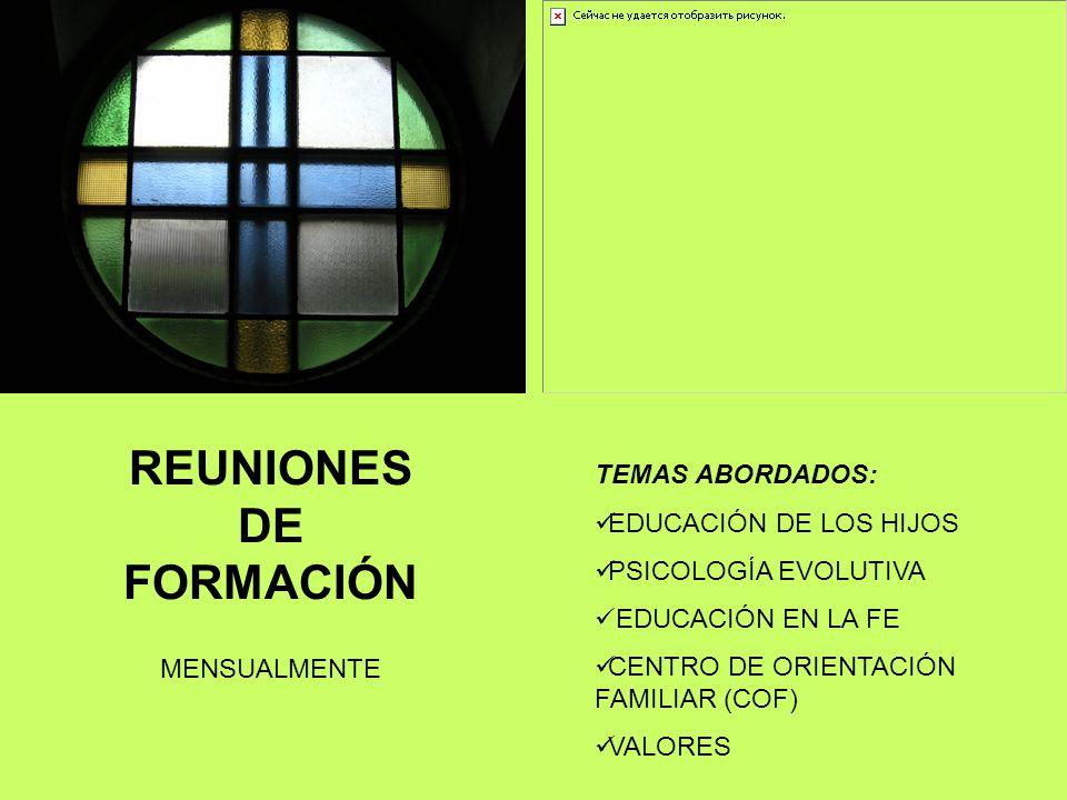 TEMAS ABORDADOS: EDUCACIÓN DE LOS HIJOS PSICOLOGÍA EVOLUTIVA EDUCACIÓN EN LA FE CENTRO DE ORIENTACIÓN FAMILIAR (COF) VALORES REUNIONES DE FORMACIÓN MENSUALMENTE