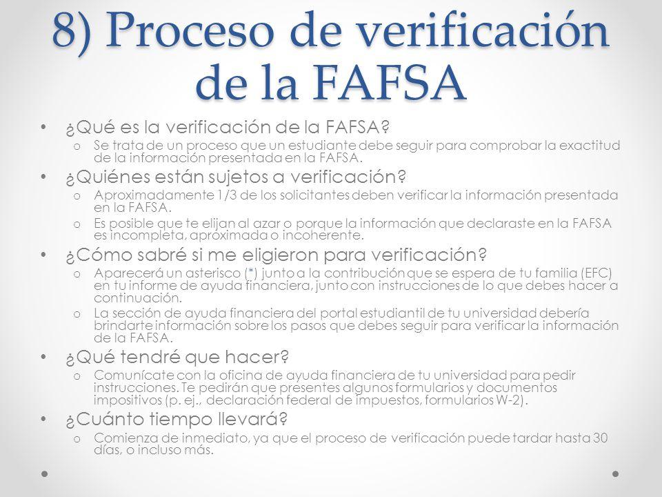 8) Proceso de verificación de la FAFSA ¿Qué es la verificación de la FAFSA? o Se trata de un proceso que un estudiante debe seguir para comprobar la e