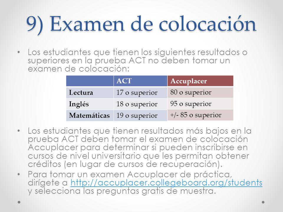 9) Examen de colocación Los estudiantes que tienen los siguientes resultados o superiores en la prueba ACT no deben tomar un examen de colocación: Los