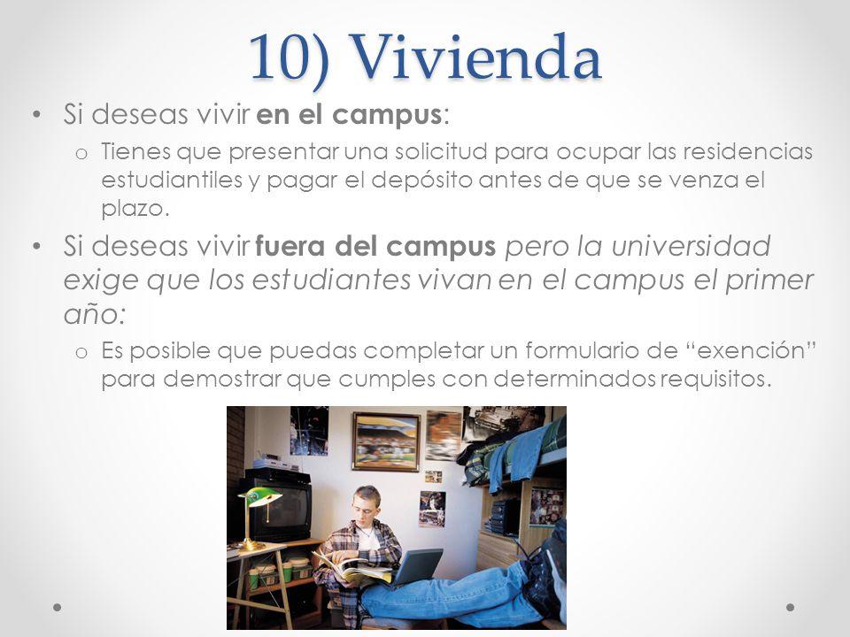 10) Vivienda Si deseas vivir en el campus : o Tienes que presentar una solicitud para ocupar las residencias estudiantiles y pagar el depósito antes d