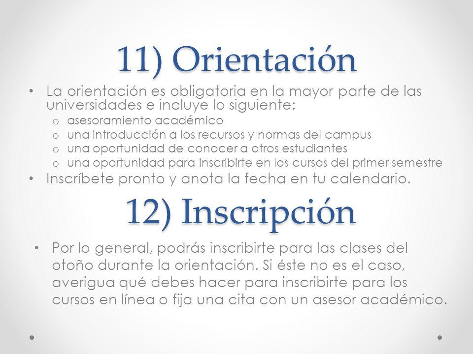 11) Orientación La orientación es obligatoria en la mayor parte de las universidades e incluye lo siguiente: o asesoramiento académico o una introducc