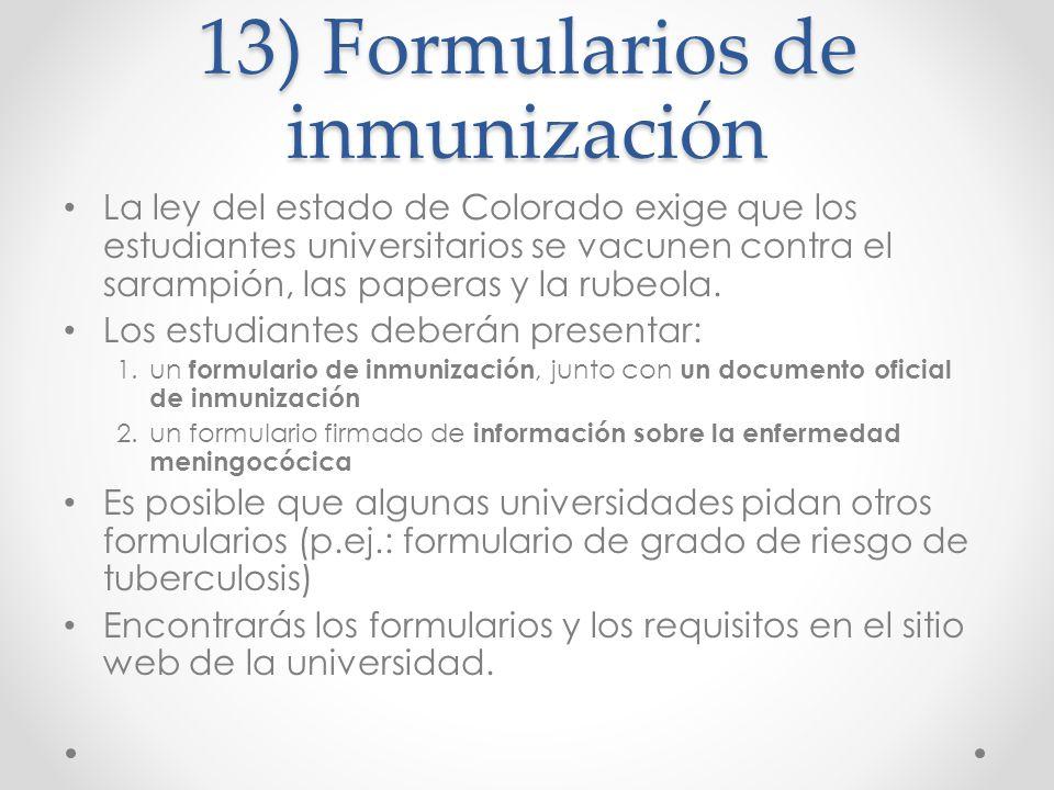 13) Formularios de inmunización La ley del estado de Colorado exige que los estudiantes universitarios se vacunen contra el sarampión, las paperas y l