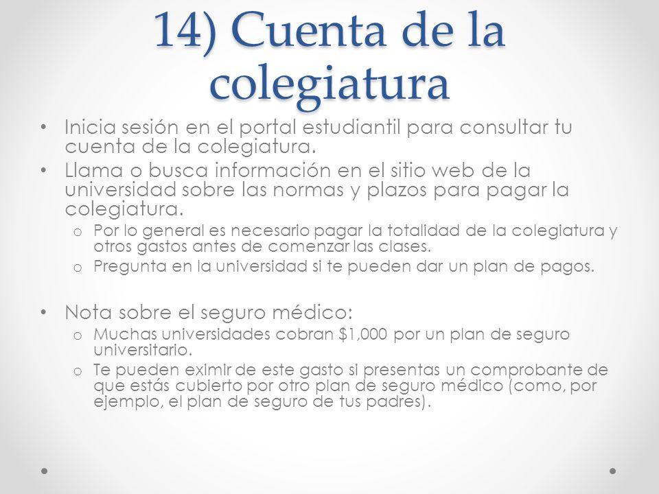 14) Cuenta de la colegiatura Inicia sesión en el portal estudiantil para consultar tu cuenta de la colegiatura. Llama o busca información en el sitio