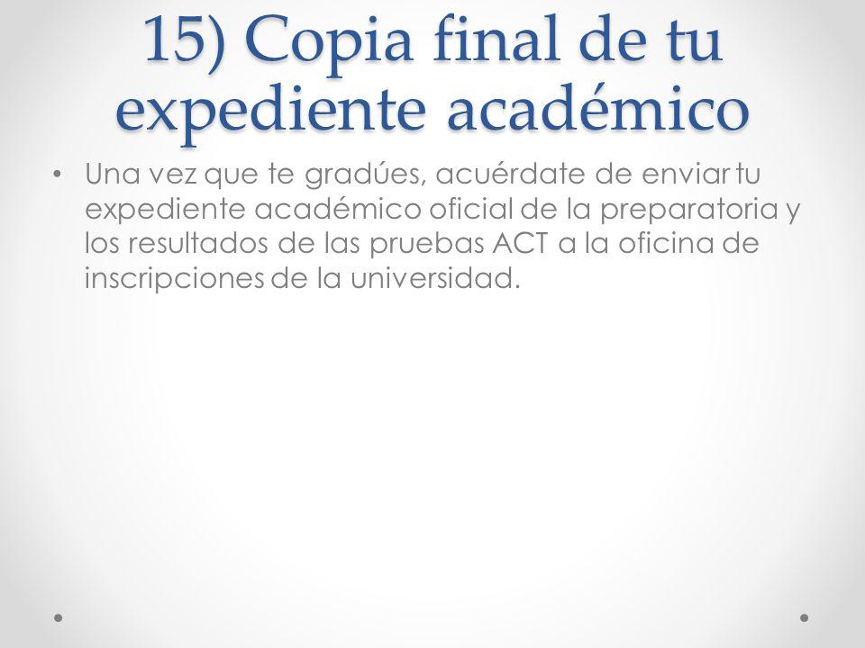 15) Copia final de tu expediente académico Una vez que te gradúes, acuérdate de enviar tu expediente académico oficial de la preparatoria y los result
