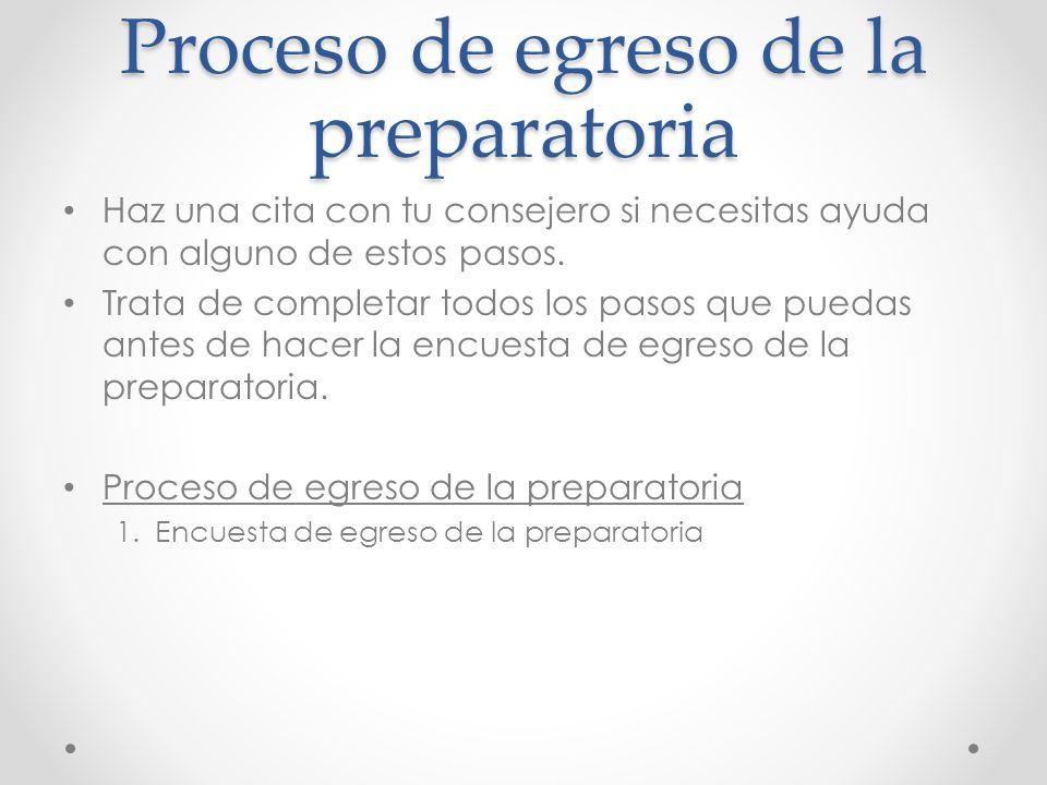 Proceso de egreso de la preparatoria Haz una cita con tu consejero si necesitas ayuda con alguno de estos pasos. Trata de completar todos los pasos qu