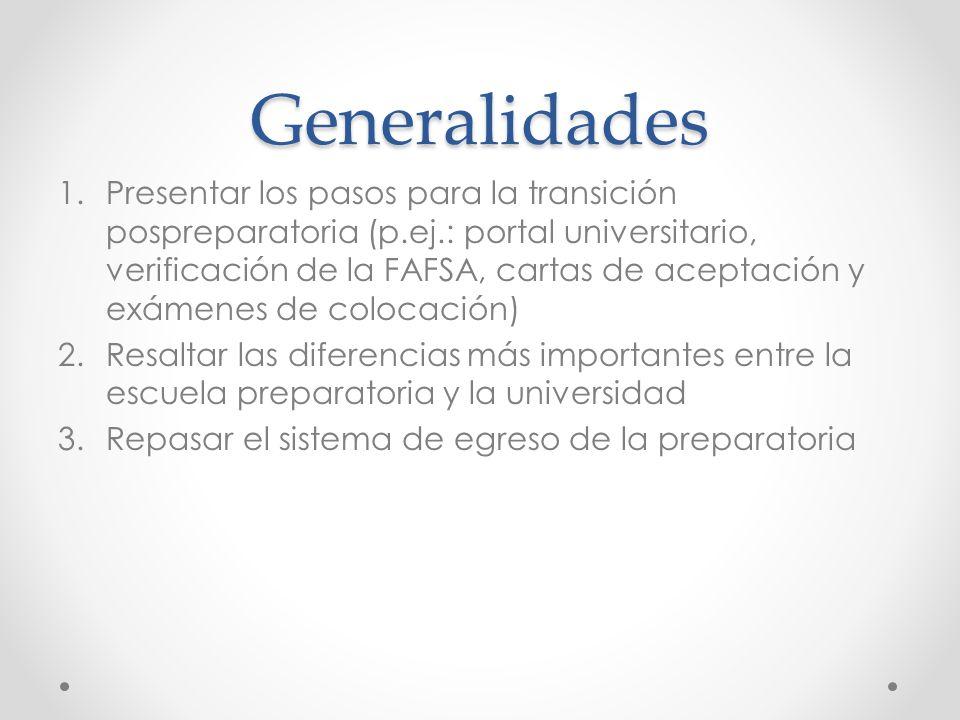 Generalidades 1.Presentar los pasos para la transición pospreparatoria (p.ej.: portal universitario, verificación de la FAFSA, cartas de aceptación y