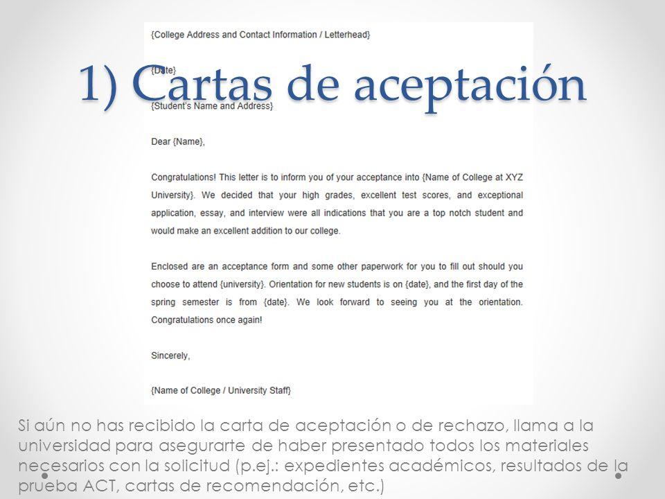 1) Cartas de aceptación Si aún no has recibido la carta de aceptación o de rechazo, llama a la universidad para asegurarte de haber presentado todos l