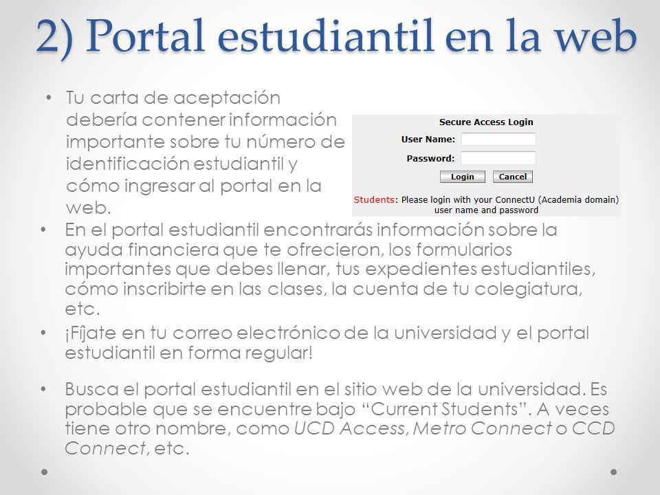 2) Portal estudiantil en la web En el portal estudiantil encontrarás información sobre la ayuda financiera que te ofrecieron, los formularios importan