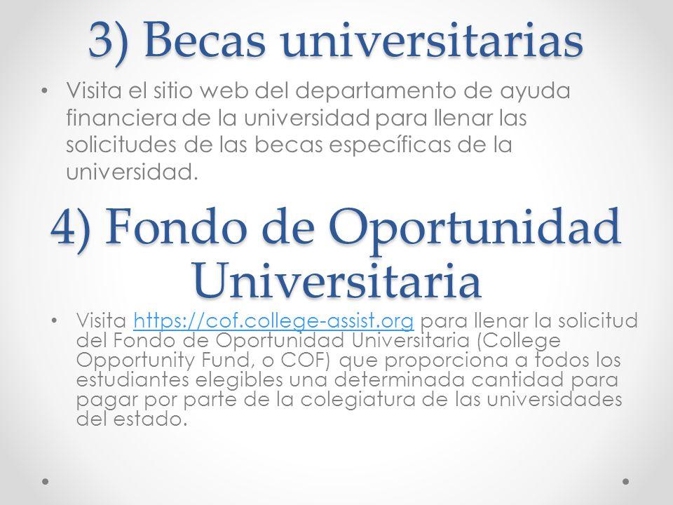 3) Becas universitarias Visita el sitio web del departamento de ayuda financiera de la universidad para llenar las solicitudes de las becas específica