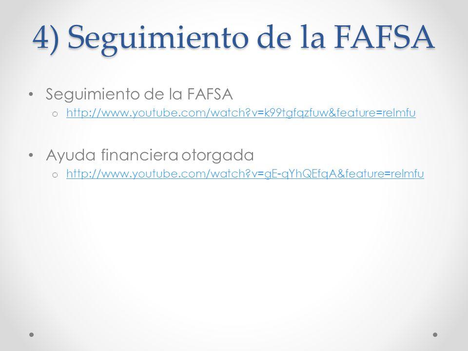 4) Seguimiento de la FAFSA Seguimiento de la FAFSA o http://www.youtube.com/watch?v=k99tgfqzfuw&feature=relmfu http://www.youtube.com/watch?v=k99tgfqz