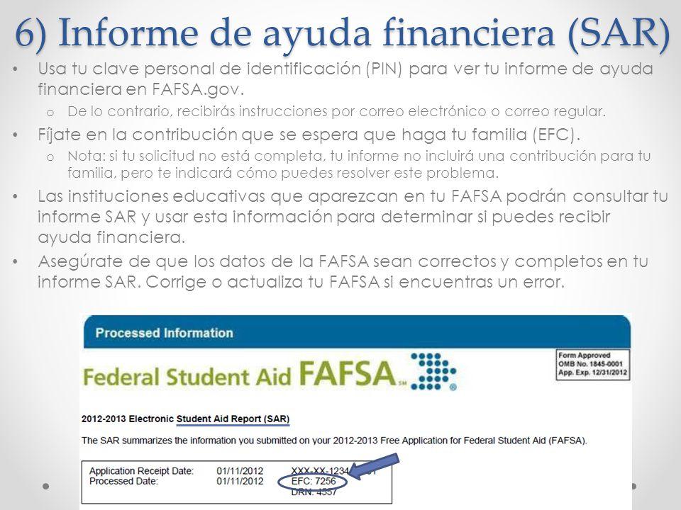6) Informe de ayuda financiera (SAR) Usa tu clave personal de identificación (PIN) para ver tu informe de ayuda financiera en FAFSA.gov. o De lo contr