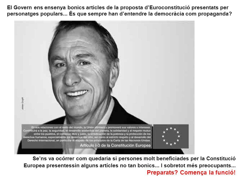 Sens va ocórrer com quedaria si persones molt beneficiades per la Constitució Europea presentessin alguns artícles no tan bonics...