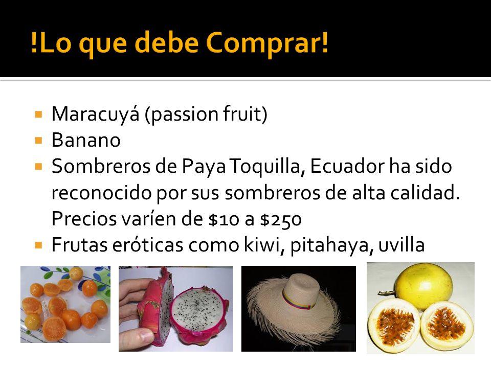 Maracuyá (passion fruit) Banano Sombreros de Paya Toquilla, Ecuador ha sido reconocido por sus sombreros de alta calidad. Precios varíen de $10 a $250