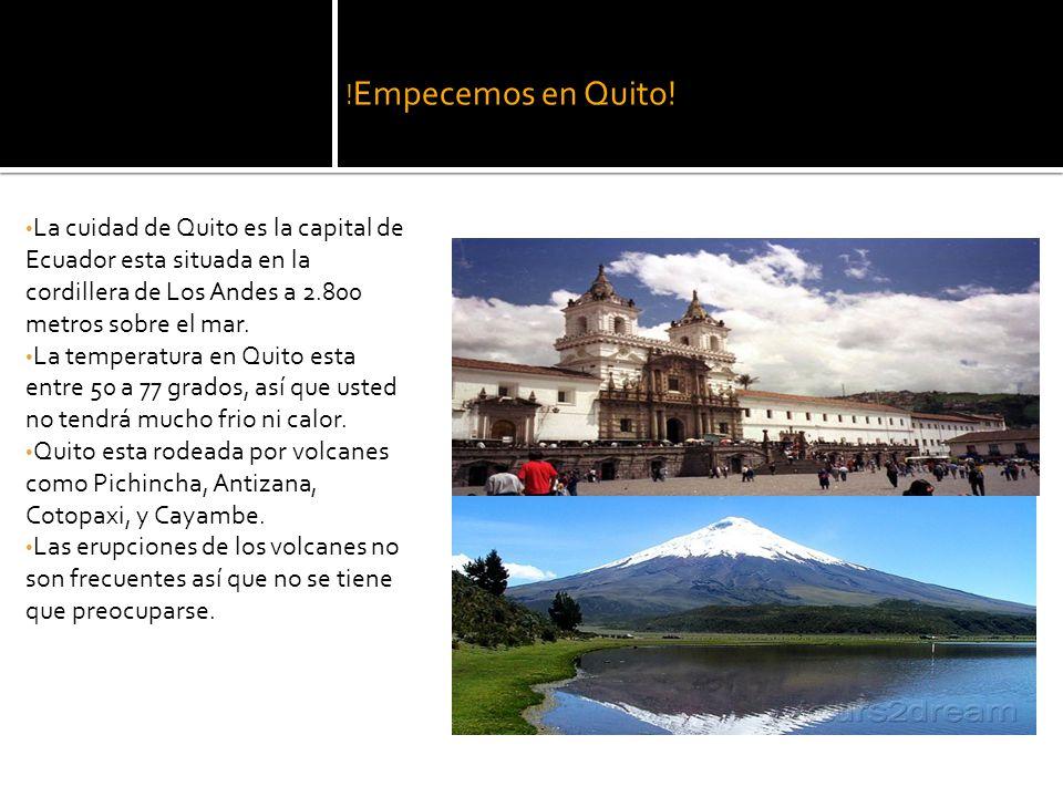 ! Empecemos en Quito! La cuidad de Quito es la capital de Ecuador esta situada en la cordillera de Los Andes a 2.800 metros sobre el mar. La temperatu