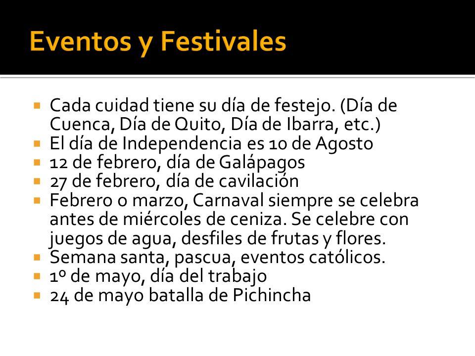 Cada cuidad tiene su día de festejo. (Día de Cuenca, Día de Quito, Día de Ibarra, etc.) El día de Independencia es 10 de Agosto 12 de febrero, día de