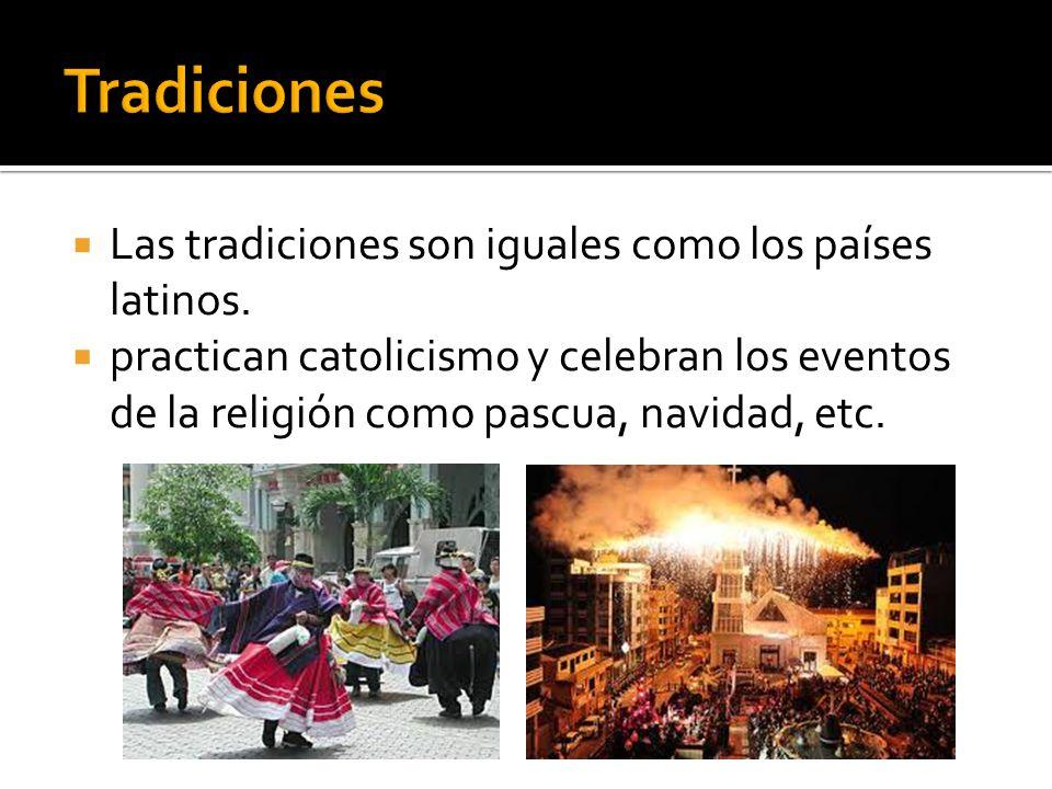Las tradiciones son iguales como los países latinos. practican catolicismo y celebran los eventos de la religión como pascua, navidad, etc.