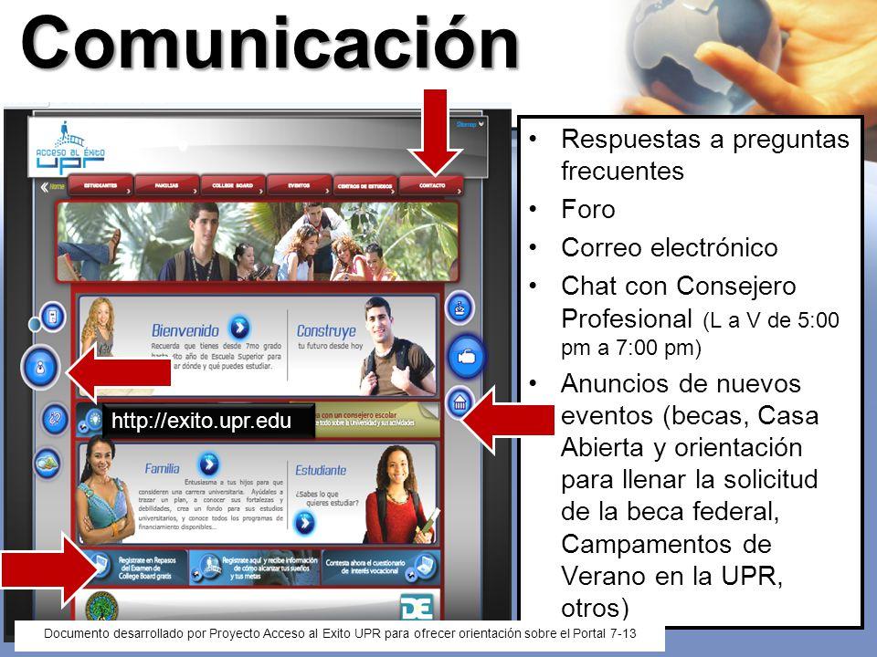 Comunicación Respuestas a preguntas frecuentes Foro Correo electrónico Chat con Consejero Profesional (L a V de 5:00 pm a 7:00 pm) Anuncios de nuevos