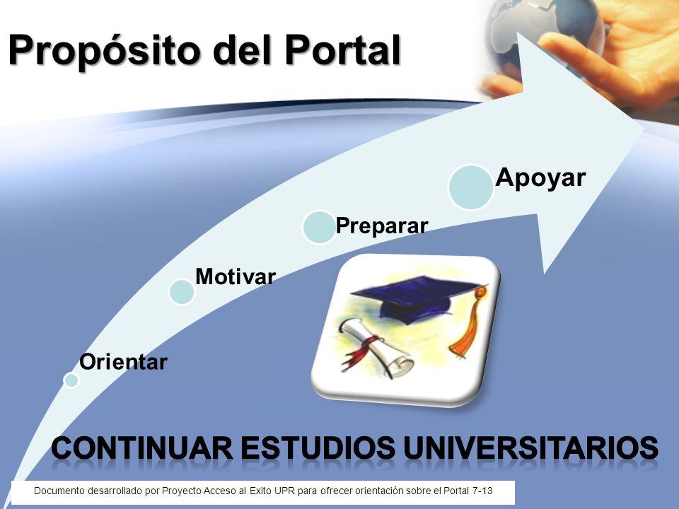 Propósito del Portal Orientar Motivar Preparar Apoyar Documento desarrollado por Proyecto Acceso al Exito UPR para ofrecer orientación sobre el Portal