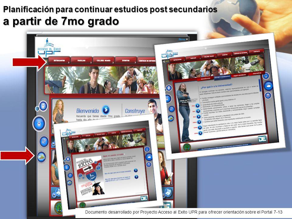 Planificación para continuar estudios post secundarios a partir de 7mo grado Documento desarrollado por Proyecto Acceso al Exito UPR para ofrecer orie