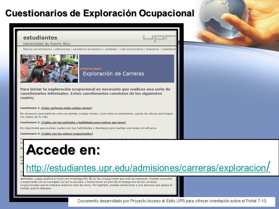 Cuestionarios de Exploración Ocupacional Accede en: Accede en: http://estudiantes.upr.edu/admisiones/carreras/exploracion / http://estudiantes.upr.edu