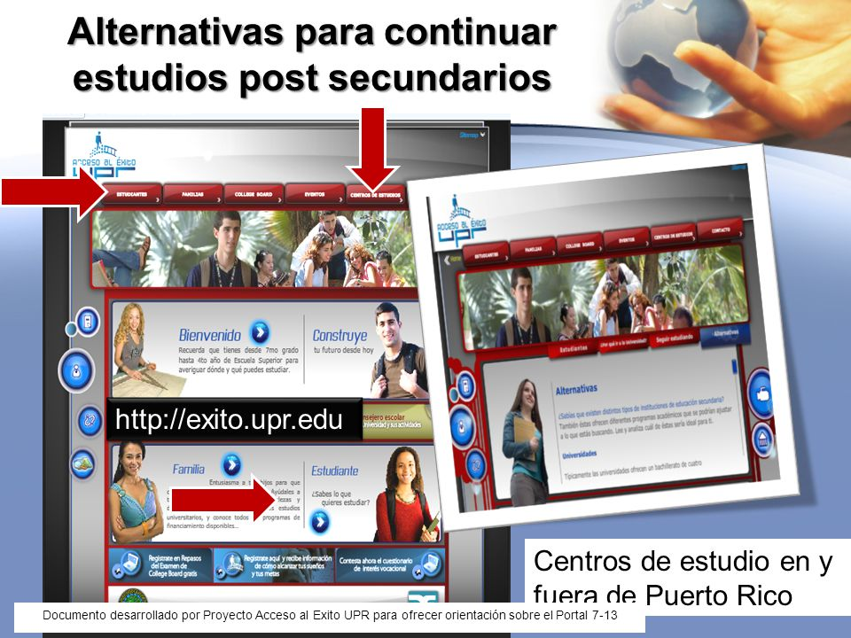 http://exito.upr.edu Alternativas para continuar estudios post secundarios Centros de estudio en y fuera de Puerto Rico Documento desarrollado por Pro