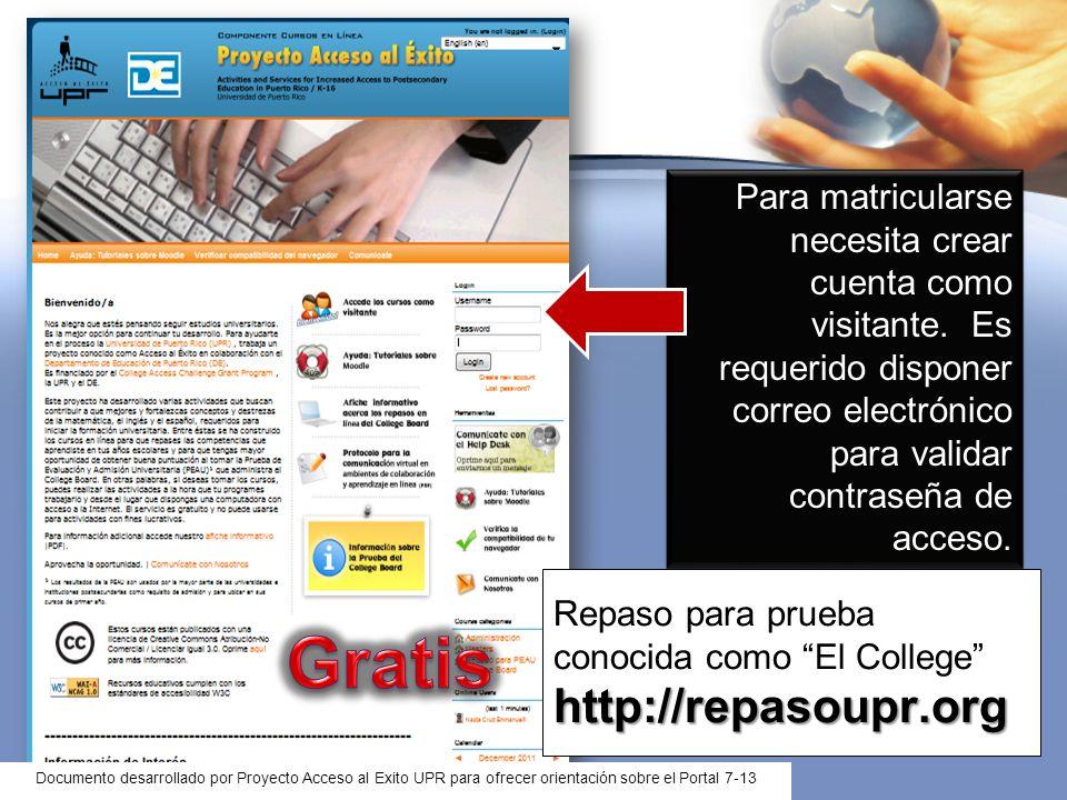 Para matricularse necesita crear cuenta como visitante. Es requerido disponer correo electrónico para validar contraseña de acceso. http://repasoupr.o