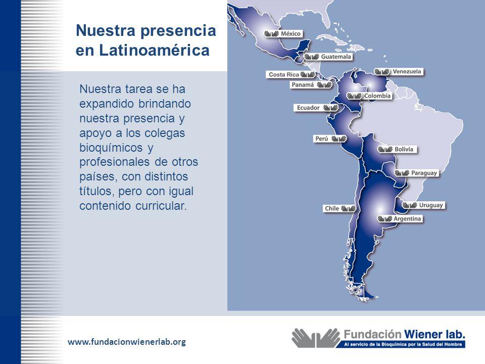 www.fundacionwienerlab.org Nuestra presencia en Latinoamérica Nuestra tarea se ha expandido brindando nuestra presencia y apoyo a los colegas bioquími