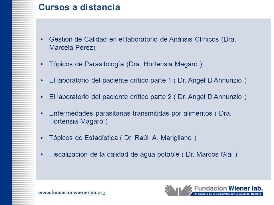 www.fundacionwienerlab.org Cursos a distancia Gestión de Calidad en el laboratorio de Análisis Clínicos (Dra. Marcela Pérez) Tópicos de Parasitología