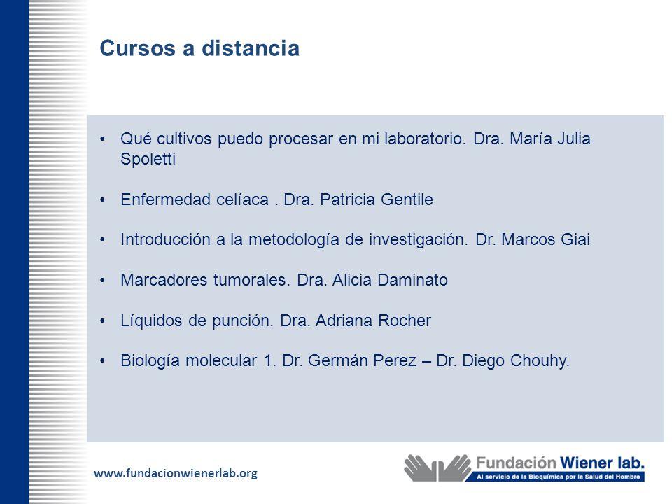 www.fundacionwienerlab.org Cursos a distancia Qué cultivos puedo procesar en mi laboratorio. Dra. María Julia Spoletti Enfermedad celíaca. Dra. Patric