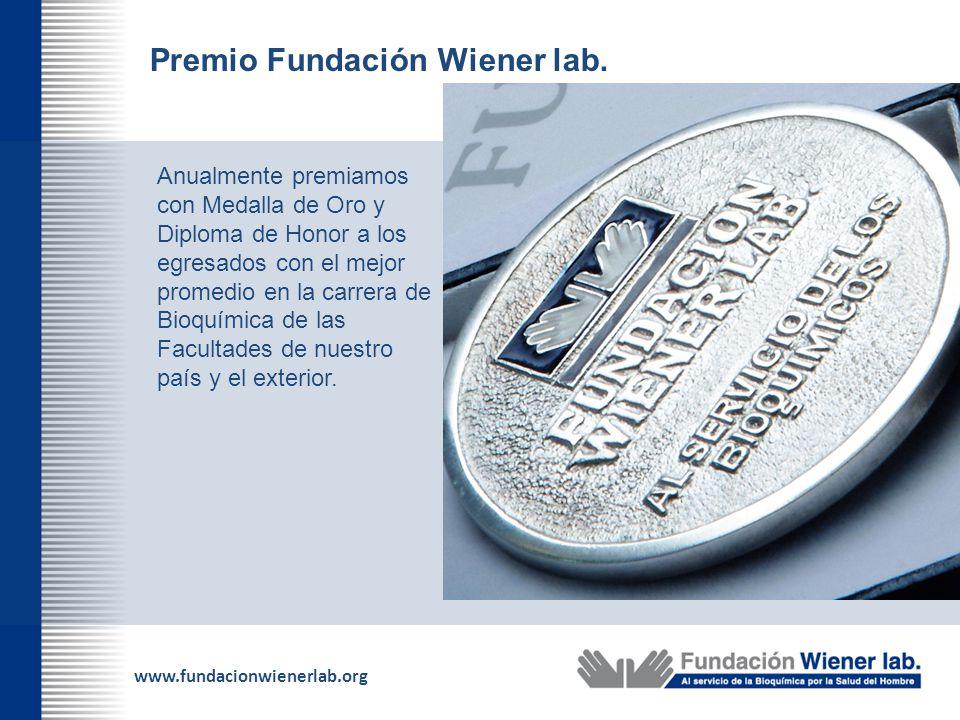 www.fundacionwienerlab.org Premio Fundación Wiener lab. Anualmente premiamos con Medalla de Oro y Diploma de Honor a los egresados con el mejor promed