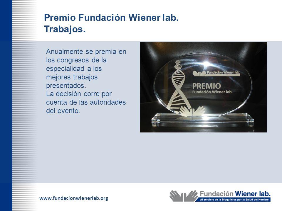 www.fundacionwienerlab.org Premio Fundación Wiener lab. Trabajos. Anualmente se premia en los congresos de la especialidad a los mejores trabajos pres