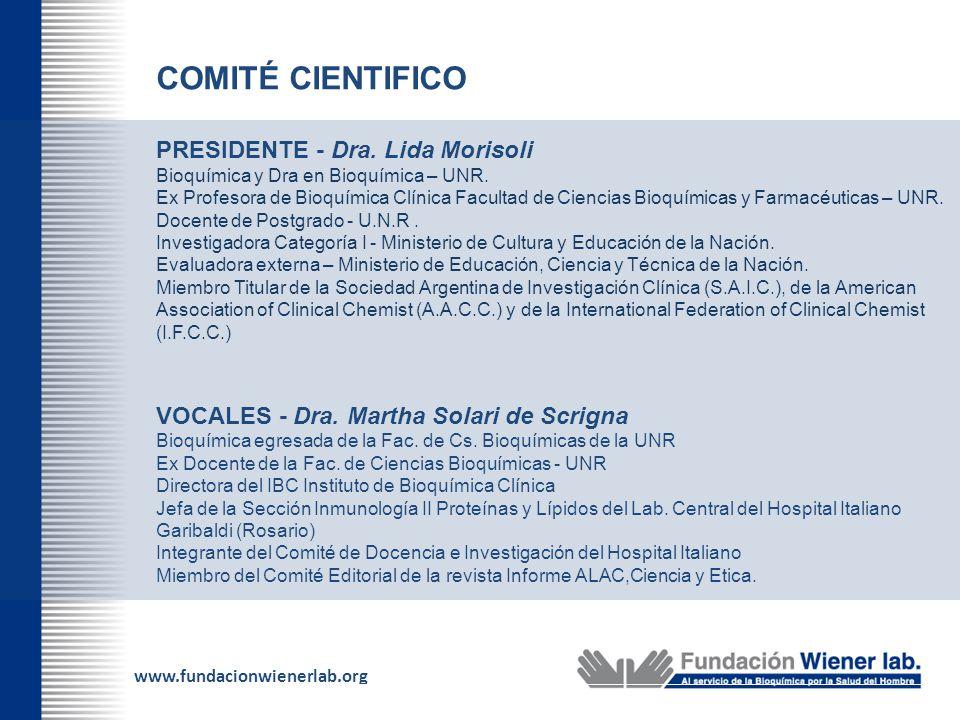 www.fundacionwienerlab.org COMITÉ CIENTIFICO PRESIDENTE - Dra. Lida Morisoli Bioquímica y Dra en Bioquímica – UNR. Ex Profesora de Bioquímica Clínica