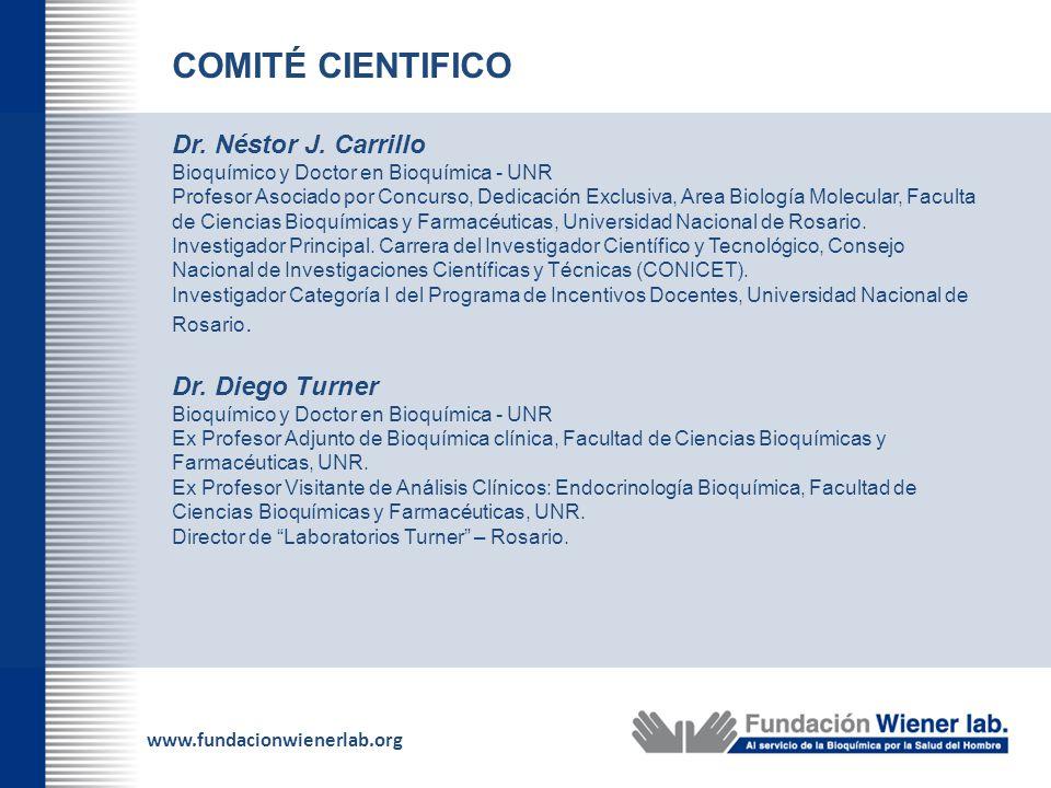 www.fundacionwienerlab.org COMITÉ CIENTIFICO Dr. Néstor J. Carrillo Bioquímico y Doctor en Bioquímica - UNR Profesor Asociado por Concurso, Dedicación