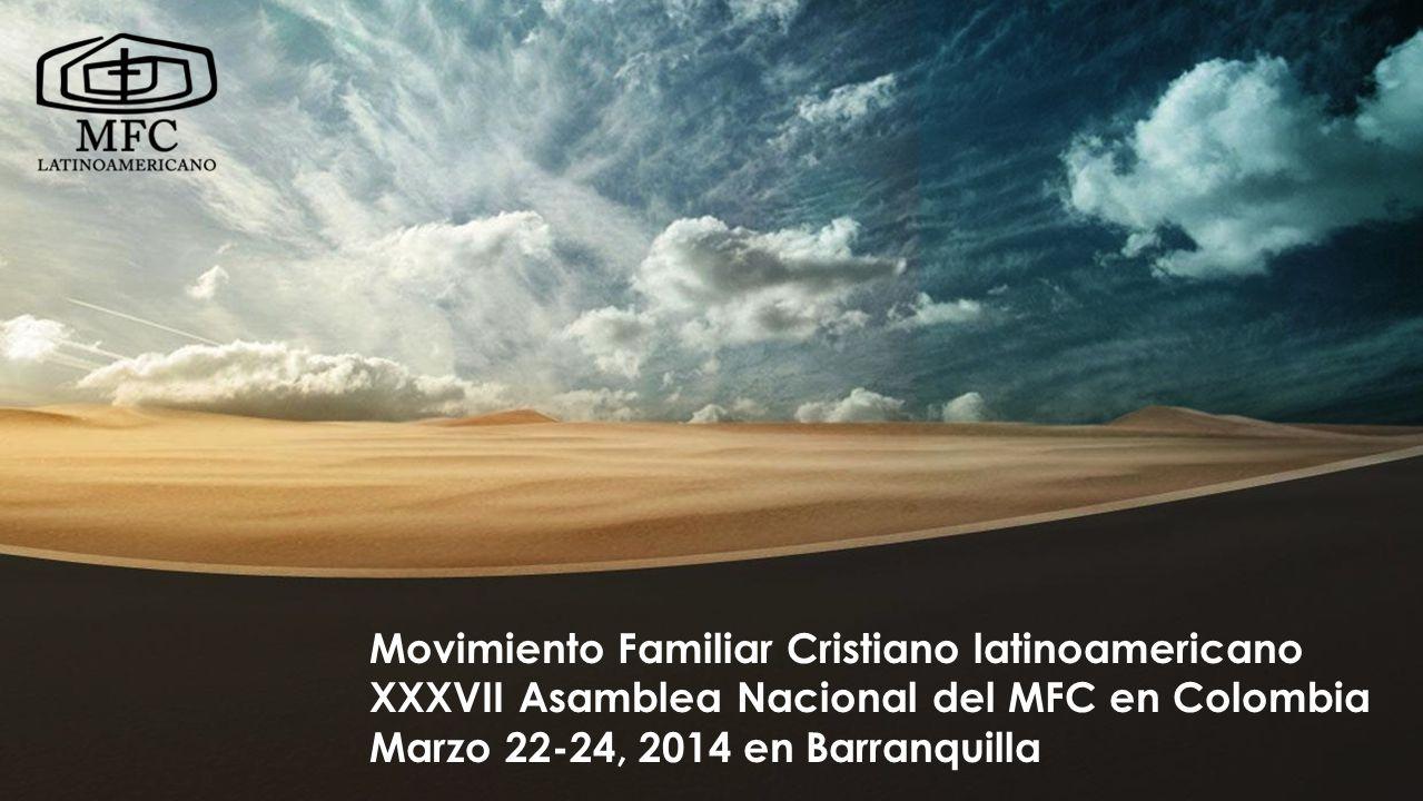 Movimiento Familiar Cristiano latinoamericano XXXVII Asamblea Nacional del MFC en Colombia Marzo 22-24, 2014 en Barranquilla XXXVII Asamblea Nacional, 23 de marzo, 2014 Misa de acción de gracias y clausura de la Asamblea