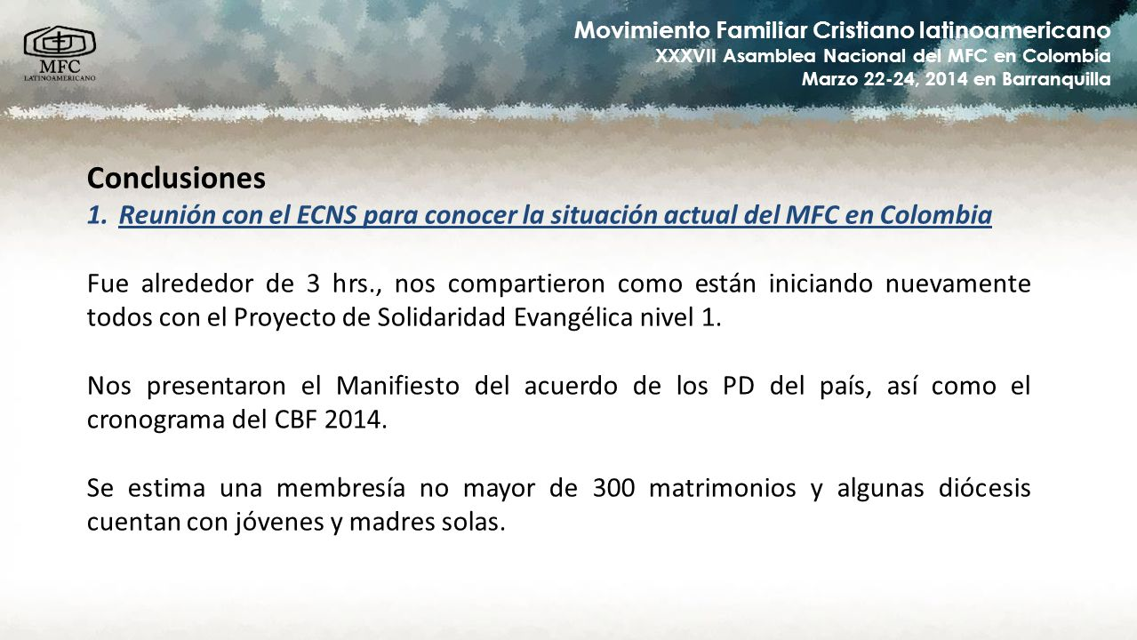 Movimiento Familiar Cristiano latinoamericano XXXVII Asamblea Nacional del MFC en Colombia Marzo 22-24, 2014 en Barranquilla Conclusiones 1.Reunión co
