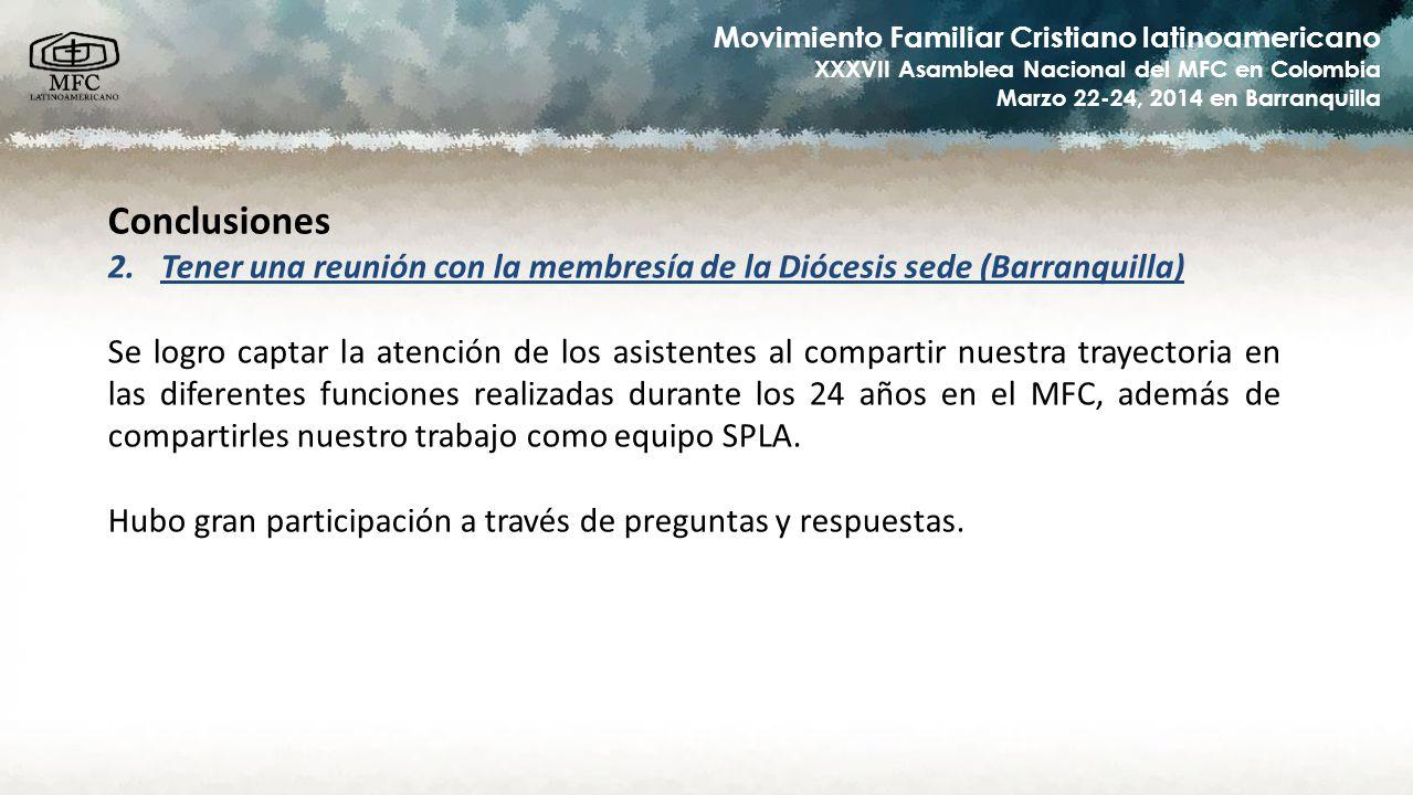 Movimiento Familiar Cristiano latinoamericano XXXVII Asamblea Nacional del MFC en Colombia Marzo 22-24, 2014 en Barranquilla Conclusiones 2.Tener una