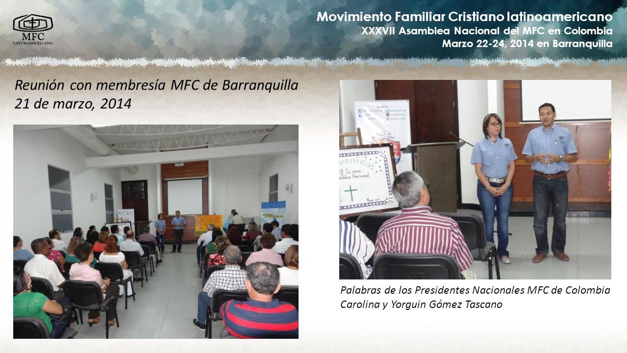 Movimiento Familiar Cristiano latinoamericano XXXVII Asamblea Nacional del MFC en Colombia Marzo 22-24, 2014 en Barranquilla Reunión con membresía MFC de Barranquilla 21 de marzo, 2014 Mensaje de motivación de los Presidentes Latinoamericanos Lucía y Ricardo Araujo Castro
